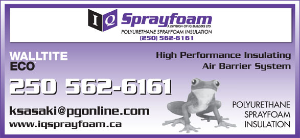 IQ Spray Foam (250-562-6161) - Display Ad - High Performance Insulating Air Barrier System 250 562-6161 250 562-616161 POLYURETHANE SPRAYFOAM www.iqsprayfoam.ca INSULATION