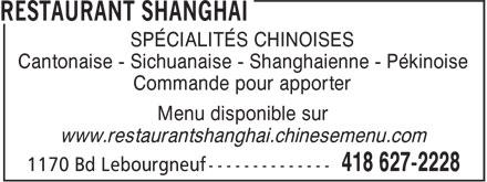 Restaurant Shanghai (418-627-2228) - Annonce illustrée======= - SPÉCIALITÉS CHINOISES Cantonaise - Sichuanaise - Shanghaienne - Pékinoise Commande pour apporter Menu disponible sur www.restaurantshanghai.chinesemenu.com