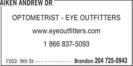 Dr Andrew Aiken (204-725-0943) - Display Ad - OPTOMETRIST - EYE OUTFITTERS www.eyeoutfitters.com 1 866 837-5093