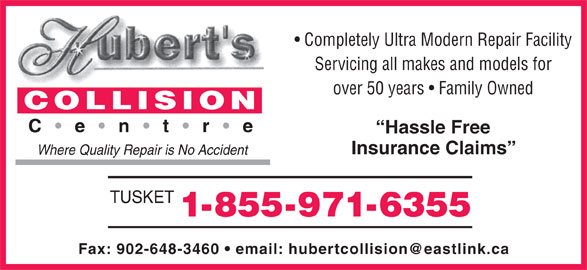 Hubert's Collision Centre (902-648-3460) - Display Ad - Completely Ultra Modern Repair Facility Servicing all makes and models for over 50 years   Family Owned Hassle Free Insurance Claims Where Quality Repair is No Accident TUSKET 1- 855-971- 6355
