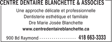 Centre Dentaire Blanchette & Associés (418-663-3333) - Annonce illustrée======= - Une approche délicate et professionnelle Dentisterie esthétique et familiale Dre Marie Josée Blanchette www.centredentaireblanchette.ca
