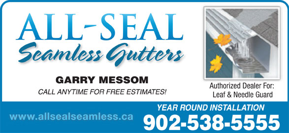 All-Seal Seamless (902-538-5555) - Display Ad - Authorized Dealer For: Authorized Dealer Leaf & Needle Guard www.allsealseamless.ca 902-538-5555