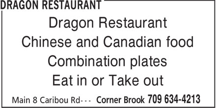 Dragon Restaurant (709-634-4213) - Display Ad - Eat in or Take out Dragon Restaurant Chinese and Canadian food Chinese and Canadian food Combination plates Eat in or Take out Dragon Restaurant Combination plates
