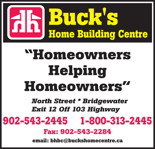 Buck's Home Building Centre - Home Hardware (902-543-2445) - Display Ad - Homeowners Helping Homeowners North Street * Bridgewater Exit 12 Off 103 Highway 1-800-313-2445902-543-2445 Fax: 902-543-2284 North Street * Bridgewater Exit 12 Off 103 Highway 1-800-313-2445902-543-2445 Fax: 902-543-2284 Helping Homeowners Homeowners