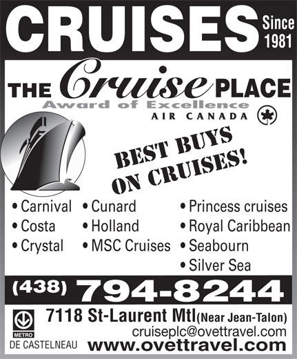 The Cruise Place (514-270-6222) - Display Ad - Since 1981 BEST BUYS ON CRUISES! Princess cruises  Carnival  Cunard Royal Caribbean  Costa Holland Seabourn  Crystal MSC Cruises Silver Sea (438) 794-8244 7118 St-Laurent Mtl(Near Jean-Talon) DE CASTELNEAU www.ovettravel.com