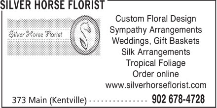 Silver Horse Florist (902-678-4728) - Display Ad - Custom Floral Design Sympathy Arrangements Weddings, Gift Baskets Silk Arrangements Tropical Foliage Order online www.silverhorseflorist.com
