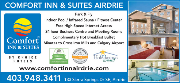 Comfort Inn & Suites (403-948-3411) - Annonce illustrée======= - COMFORT INN & SUITES AIRDRIE Park & Fly Indoor Pool / Infrared Sauna / Fitness Center Free High Speed Internet Access 24 hour Business Centre and Meeting Rooms Complimentary Hot Breakfast Buffet Minutes to Cross Iron Mills and Calgary Airport INN & SUITES BY CHOIC HOTEL www.comfortinnairdrie.com 403.948.3411 133 Sierra Springs Dr SE, Airdrie