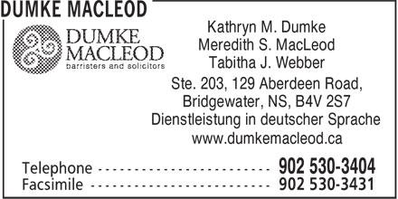 Dumke MacLeod (902-530-3404) - Annonce illustrée======= - Kathryn M. Dumke Meredith S. MacLeod Tabitha J. Webber Ste. 203, 129 Aberdeen Road, Bridgewater, NS, B4V 2S7 Dienstleistung in deutscher Sprache www.dumkemacleod.ca