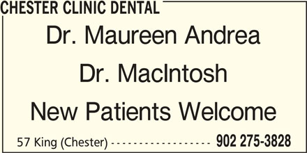 Chester Clinic Dental (902-275-3828) - Display Ad - CHESTER CLINIC DENTAL Dr. Maureen Andrea Dr. MacIntosh New Patients Welcome 57 King (Chester) ------------------ 902 275-3828 CHESTER CLINIC DENTAL Dr. Maureen Andrea Dr. MacIntosh New Patients Welcome 57 King (Chester) ------------------ 902 275-3828