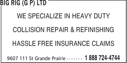Big Rig Collision (Grande Prairie) Ltd (780-532-1996) - Display Ad - WE SPECIALIZE IN HEAVY DUTY WE SPECIALIZE IN HEAVY DUTY COLLISION REPAIR & REFINISHING HASSLE FREE INSURANCE CLAIMS COLLISION REPAIR & REFINISHING HASSLE FREE INSURANCE CLAIMS