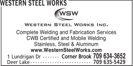 Western Steel Works (709-634-3652) - Annonce illustrée======= - Complete Welding and Fabrication Services CWB Certified and Mobile Welding Stainless, Steel & Aluminum www.WesternSteelWorks.com Complete Welding and Fabrication Services CWB Certified and Mobile Welding Stainless, Steel & Aluminum www.WesternSteelWorks.com