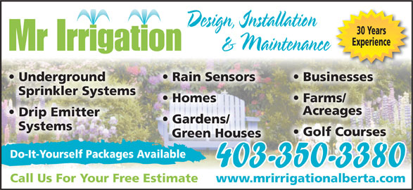 Mr Irrigation (403-350-3380) - Display Ad - Green Houses Do-It-Yourself Packages Available 403-350-3380 Call Us For Your Free Estimate www.mrirrigationalberta.com Design, Installation 30 Years Experience & Maintenance Mr Irrigation Businesses  Underground Rain Sensors Sprinkler Systems Farms/  Homes Acreages Drip Emitter Gardens/ Systems Golf Courses
