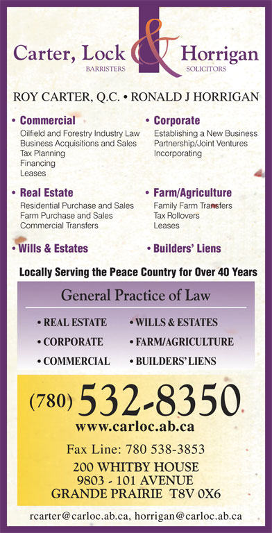 Carter Lock & Horrigan (780-532-8350) - Annonce illustrée======= - ROY CARTER, Q.C.   RONALD J HORRIGAN Wills & Estates Builders  Liens Locally Serving the Peace Country for Over 40 Years REAL ESTATE WILLS & ESTATES CORPORATE FARM/AGRICULTURE COMMERCIAL BUILDERS  LIENS www.carloc.ab.ca Fax Line: 780 538-3853