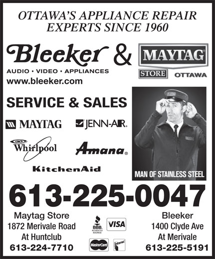 Bleeker Audio Video Appliances (613-225-0047) - Annonce illustrée======= - OTTAWA S APPLIANCE REPAIR EXPERTS SINCE 1960 & www.bleeker.com SERVICE & SALES 613-225-0047 Maytag Store Bleeker 1872 Merivale Road 1400 Clyde Ave At Huntclub At Merivale 613-224-7710 613-225-5191