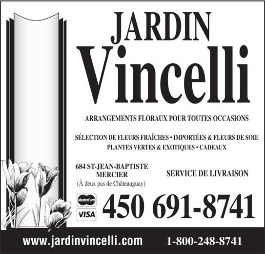 Jardin Vincelli Fleuriste (450-691-8741) - Annonce illustrée======= - ARRANGEMENTS FLORAUX POUR TOUTES OCCASIONS SÉLECTION DE FLEURS FRAÎCHES   IMPORTÉES & FLEURS DE SOIE PLANTES VERTES & EXOTIQUES   CADEAUX 684 ST-JEAN-BAPTISTE SERVICE DE LIVRAISON MERCIER (À deux pas de Châteauguay) 450 691-8741 www.jardinvincelli.com 1-800-248-8741