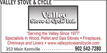 "Valley Stove & Cycle Ltd (902-542-7280) - Annonce illustrée======= - ""Serving the Valley Since 1977"" Specialists in Wood, Pellet and Gas Stoves • Fireplaces, Chimneys and Liners • www.valleystoveandcycle.com"