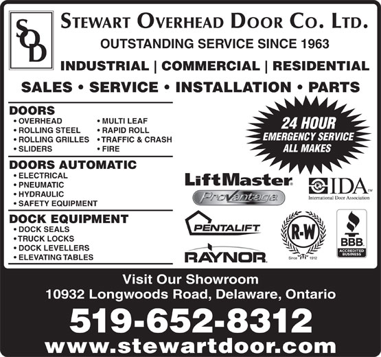 Stewart Overhead Door Co Ltd (519-652-8312) - Annonce illustrée======= - TRUCK LOCKS DOCK LEVELLERS ELEVATING TABLES Visit Our Showroom 10932 Longwoods Road, Delaware, Ontario 519-652-8312 www.stewartdoor.com COMMERCIAL RESIDENTIAL SALES   SERVICE   INSTALLATION   PARTS DOORS OVERHEAD MULTI LEAF 24 HOUR ROLLING STEEL RAPID ROLL EMERGENCY SERVICE ROLLING GRILLES TRAFFIC & CRASH SLIDERS FIRE ALL MAKES DOORS AUTOMATIC ELECTRICAL PNEUMATIC HYDRAULIC SAFETY EQUIPMENT DOCK EQUIPMENT DOCK SEALS STEWART OVERHEAD DOOR CO. LTD. OUTSTANDING SERVICE SINCE 1963 INDUSTRIAL