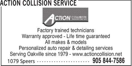 Action Collision Service (905-844-7586) - Display Ad - Factory trained technicians Warranty approved - Life time guaranteed All makes & models Personalized auto repair & detailing services Serving Oakville since 1979 - www.actioncollision.net