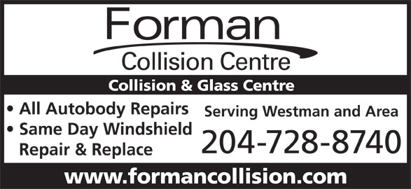 Forman Collision Centre (204-728-8740) - Display Ad - Forman Collision Centre Collision & Glass Centre All Autobody Repairs Serving Westman and Area Same Day Windshield 204-728-8740 Repair & Replace www.formancollision.com