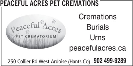 Peaceful Acres Pet Cremations (902-499-9289) - Display Ad - PEACEFUL ACRES PET CREMATIONS Cremations Burials Urns peacefulacres.ca 902 499-9289 250 Collier Rd West Ardoise (Hants Co) - PEACEFUL ACRES PET CREMATIONS Cremations Burials Urns peacefulacres.ca 902 499-9289 250 Collier Rd West Ardoise (Hants Co) -