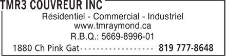 TMR3 Couvreur Inc (819-777-8648) - Annonce illustrée======= - Résidentiel - Commercial - Industriel www.tmraymond.ca R.B.Q.: 5669-8996-01 Résidentiel - Commercial - Industriel www.tmraymond.ca R.B.Q.: 5669-8996-01