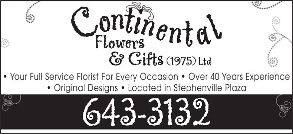 Continental Flowers & Gifts (1975) Ltd (709-643-3132) - Display Ad - Your Full Service Florist For Every Occasion   Over 40 Years Experience Original Designs   Located in Stephenville Plaza
