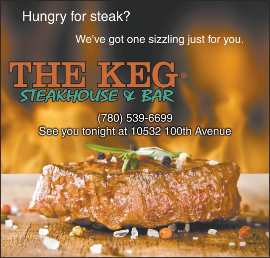 The Keg Steakhouse & Bar (780-539-6699) - Display Ad - Hungry for steak? We ve got one sizzling just for you. (780) 539-6699(780) 539-66 See you tonight at 10532 100th AvenueSee you tonight at 10532 100th Avenue