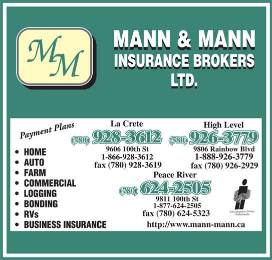Mann & Mann Insurance Brokers 2014 Ltd (780-624-2505) - Display Ad - (780) 9606 100th St 9806 Rainbow Blvd HOME AUTO fax (780) 928-3619 fax (780) 926-2929 FARM COMMERCIAL (780) LOGGING 9811 100th St BONDING 1-877-624-2505 fax (780) 624-5323 RVs http://www.mann-mann.ca BUSINESS INSURANCE