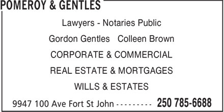 Pomeroy & Gentles (250-785-6688) - Display Ad - CORPORATE & COMMERCIAL REAL ESTATE & MORTGAGES WILLS & ESTATES Lawyers - Notaries Public Gordon Gentles Colleen Brown