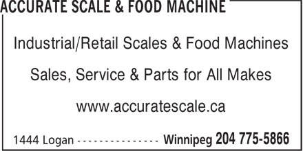 Accurate Scale & Food Machine (204-775-5866) - Display Ad - Industrial/Retail Scales & Food Machines Sales, Service & Parts for All Makes www.accuratescale.ca Industrial/Retail Scales & Food Machines Sales, Service & Parts for All Makes www.accuratescale.ca