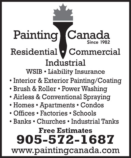 Painting Canada (905-572-1687) - Annonce illustrée======= - Brush & Roller   Power Washing Airless & Conventional Spraying Homes   Apartments   Condos Offices   Factories   Schools Banks   Churches   Industrial Tanks Free Estimates 905-572-1687 www.paintingcanada.com Interior & Exterior Painting/Coating Brush & Roller   Power Washing Airless & Conventional Spraying Homes   Apartments   Condos Offices   Factories   Schools Banks   Churches   Industrial Tanks Free Estimates 905-572-1687 www.paintingcanada.com Interior & Exterior Painting/Coating