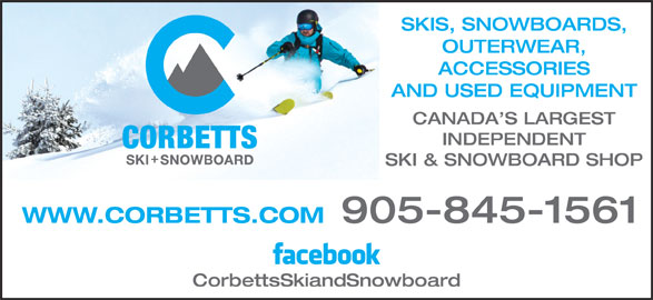 Corbetts Skis and Snowboards (905-845-1561) - Display Ad - SKIS, SNOWBOARDS, OUTERWEAR, ACCESSORIES AND USED EQUIPMENT CANADA S LARGEST INDEPENDENT SKI & SNOWBOARD SHOP WWW.CORBETTS.COM 905-845-1561 CorbettsSkiandSnowboard
