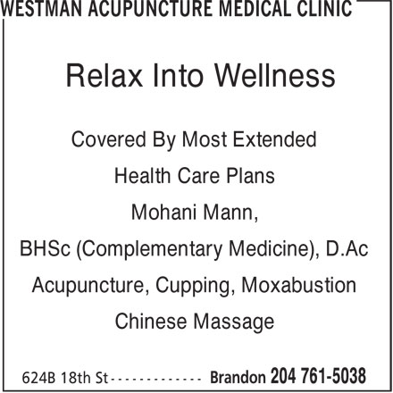 Westman Acupuncture Medical Clinic (204-761-5038) - Display Ad - Relax Into Wellness Covered By Most Extended Health Care Plans Mohani Mann, BHSc (Complementary Medicine), D.Ac Acupuncture, Cupping, Moxabustion Chinese Massage