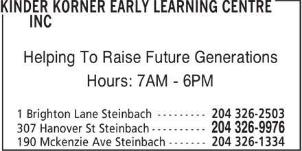 Kinder Korner Early Learning Centre Inc (204-326-9976) - Display Ad - Helping To Raise Future Generations Hours: 7AM - 6PM 190 Mckenzie Ave Steinbach ------- 204 326-1334