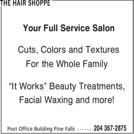 """The Hair Shoppe (204-367-2875) - Display Ad - Your Full Service Salon Cuts, Colors and Textures For the Whole Family """"It Works"""" Beauty Treatments, Facial Waxing and more!"""