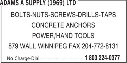 Adams A Supply (1969) Ltd (1-800-224-0377) - Annonce illustrée======= - BOLTS-NUTS-SCREWS-DRILLS-TAPS POWER/HAND TOOLS CONCRETE ANCHORS CONCRETE ANCHORS BOLTS-NUTS-SCREWS-DRILLS-TAPS 879 WALL WINNIPEG FAX 204-772-8131 POWER/HAND TOOLS 879 WALL WINNIPEG FAX 204-772-8131