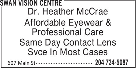 Swan Vision Centre (204-734-5087) - Display Ad - Affordable Eyewear & Same Day Contact Lens Professional Care Svce In Most Cases Dr. Heather McCrae Dr. Heather McCrae Affordable Eyewear & Professional Care Same Day Contact Lens Svce In Most Cases