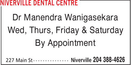 Niverville Dental Centre (204-388-4626) - Display Ad - Dr Manendra Wanigasekara Wed, Thurs, Friday & Saturday By Appointment Dr Manendra Wanigasekara Wed, Thurs, Friday & Saturday By Appointment