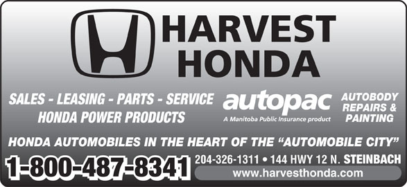 Harvest Honda (204-326-1311) - Display Ad - HONDA POWER PRODUCTS HONDA AUTOMOBILES IN THE HEART OF THE  AUTOMOBILE CITY 204-326-1311   144 HWY 12 N. STEINBACH 1-800-487-8341 www.harvesthonda.com 1-800-487-8341 HARVEST HONDA AUTOBODY SALES - LEASING - PARTS - SERVICE REPAIRS & PAINTING
