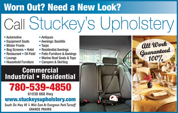 Stuckey's Upholstery (780-539-4850) - Display Ad - Worn Out? Need a New Look? Call Stuckey s Upholstery Automotive Antiques Equipment Seats Awnings: Backlite Winter Fronts Tarps All Work Bug Screens   Hotel Residential Awnings Restaurant   Oil Field  Patio Furniture & Awnings Guaranteed100% Lounge Marine Boat Seats & Tops Household Furniture Campers & Skirting Commercial Industrial   Residential 780-539-4850 61038 668 Hwy www.stuckeysupholstery.com