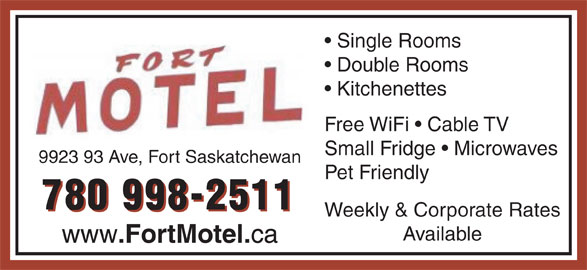 Fort Motel (780-998-2511) - Display Ad - ca .FortMotel. Single Rooms Double Rooms Kitchenettes Free WiFi   Cable TV Small Fridge   Microwaves 9923 93 Ave, Fort Saskatchewan Pet Friendly 780 998-2511 Weekly & Corporate Rates Available www