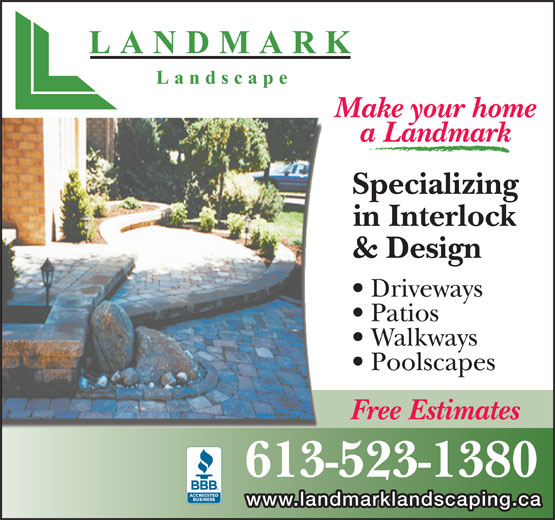 Landmark Landscape (613-523-1380) - Display Ad - www.landmarklandscaping.ca 613-523-1380 Make your home a Landmark Specializing in Interlock & Design Driveways Patios Walkways Free Estimates Poolscapes
