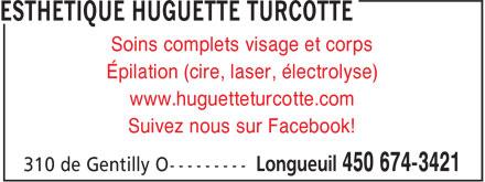 Esthétique Huguette Turcotte (450-674-3421) - Annonce illustrée======= - Épilation (cire, laser, électrolyse) www.huguetteturcotte.com Suivez nous sur Facebook! Soins complets visage et corps