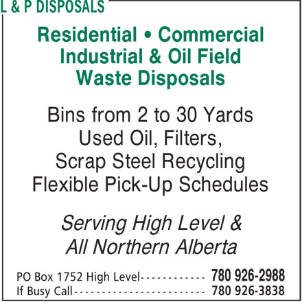 L & P Disposals (780-926-2988) - Annonce illustrée======= - Industrial & Oil Field Waste Disposals Bins from 2 to 30 Yards Used Oil, Filters, Scrap Steel Recycling Flexible Pick-Up Schedules Serving High Level & All Northern Alberta Residential • Commercial