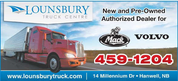 Lounsbury Truck Centre (506-459-1204) - Display Ad - New and Pre-Owned Authorized Dealer for 14 Millennium Dr   Hanwell, NB www.lounsburytruck.com New and Pre-Owned Authorized Dealer for 14 Millennium Dr   Hanwell, NB www.lounsburytruck.com