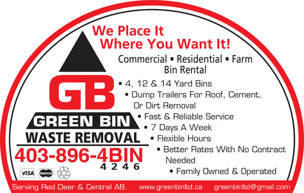 Green Bin Ltd (403-896-4246) - Annonce illustrée======= - We Place It Where You Want It! Commercial   Residential   Farm Bin Rental 4, 12 & 14 Yard Bins Dump Trailers For Roof, Cement, Or Dirt Removal Fast & Reliable Service GREEN BIN 7 Days A Week Flexible Hours WASTE REMOVAL Better Rates With No Contract 403-896-4BIN Needed 4246 Family Owned & Operated Serving Red Deer & Central AB.