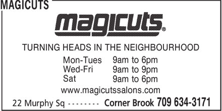Magicuts (709-634-3171) - Display Ad - TURNING HEADS IN THE NEIGHBOURHOOD 9am to 6pm Mon-Tues Wed-Fri 9am to 9pm Sat 9am to 6pm www.magicutssalons.com