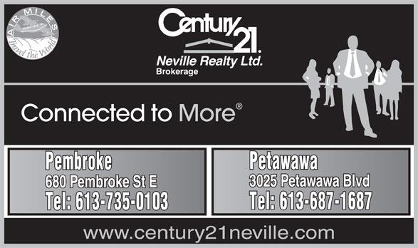 Century 21 Neville Realty (613-735-0103) - Display Ad - Neville Realty Ltd. Brokerage Connected to More Petawawa Pembroke 3025 Petawawa Blvd 680 Pembroke St E Tel: 613-687-1687 Tel: 613-735-0103 www.century21neville.com
