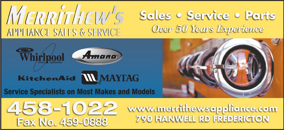 Merrithew's Appliance Sales And Service (506-458-1022) - Annonce illustrée======= - 790 HANWELL RD FREDERICTON Fax No. 459-0888Fax No459-0888 Sales   Service   Parts Over 50 Years Experience Service Specialists on Most Makes and Models www.merrithewsappliance.com 458-1022