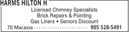 Harms Hilton H (905-528-5491) - Annonce illustrée======= - Licensed Chimney Specialists Brick Repairs & Pointing Gas Liners • Seniors Discount